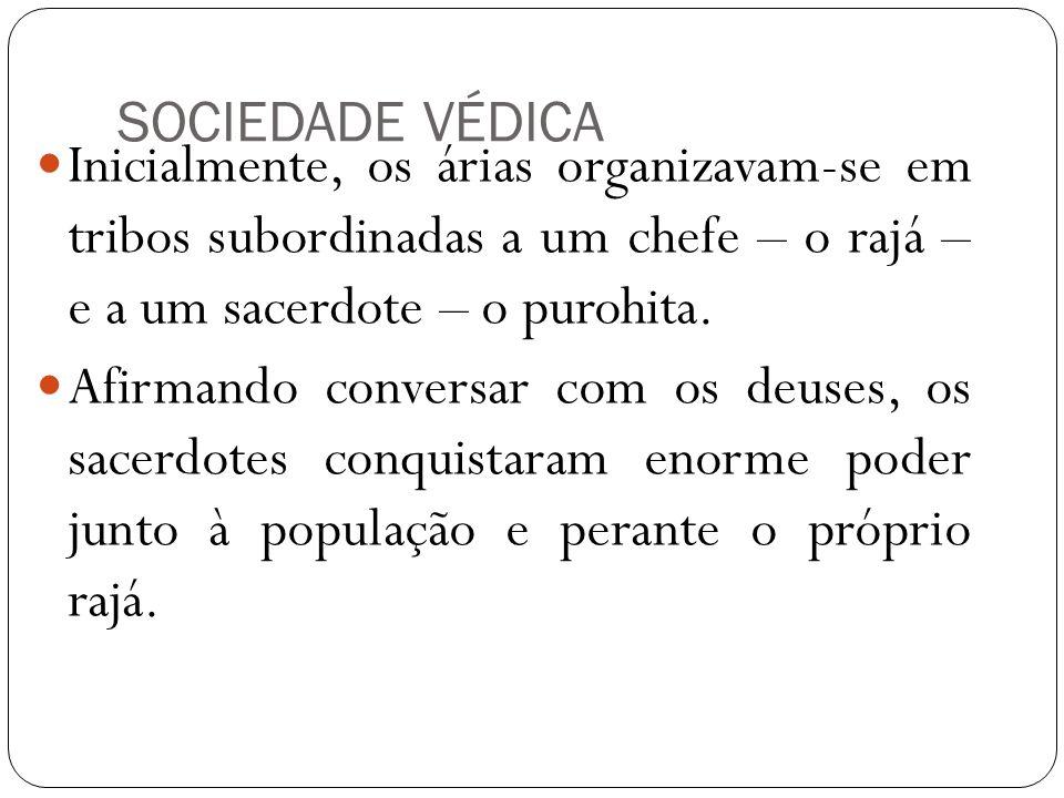 SOCIEDADE VÉDICA Inicialmente, os árias organizavam-se em tribos subordinadas a um chefe – o rajá – e a um sacerdote – o purohita.