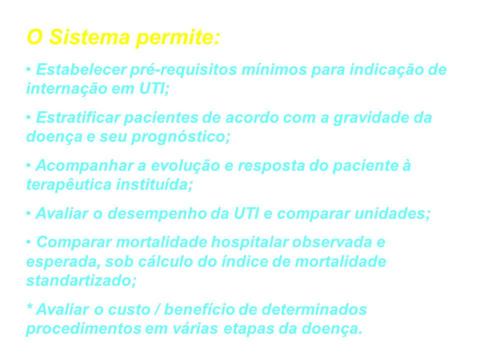 O Sistema permite: Estabelecer pré-requisitos mínimos para indicação de internação em UTI;