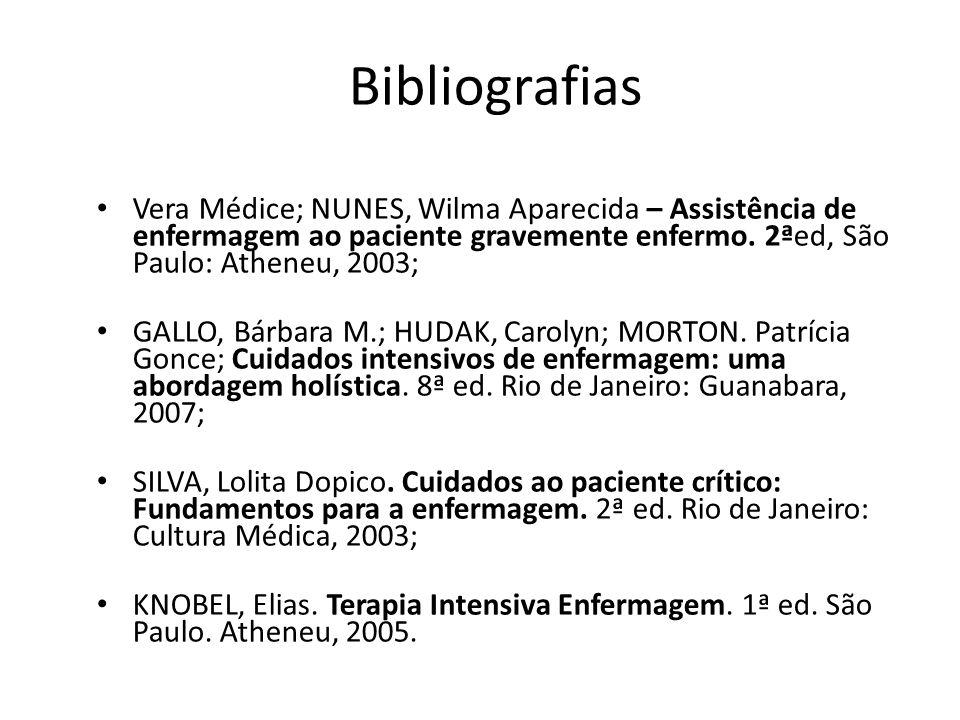 Bibliografias Vera Médice; NUNES, Wilma Aparecida – Assistência de enfermagem ao paciente gravemente enfermo. 2ªed, São Paulo: Atheneu, 2003;