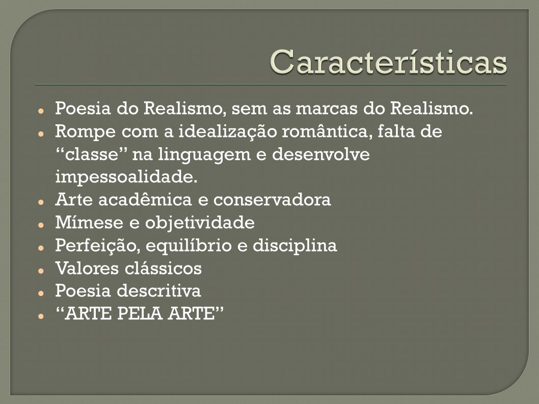 Características Poesia do Realismo, sem as marcas do Realismo.