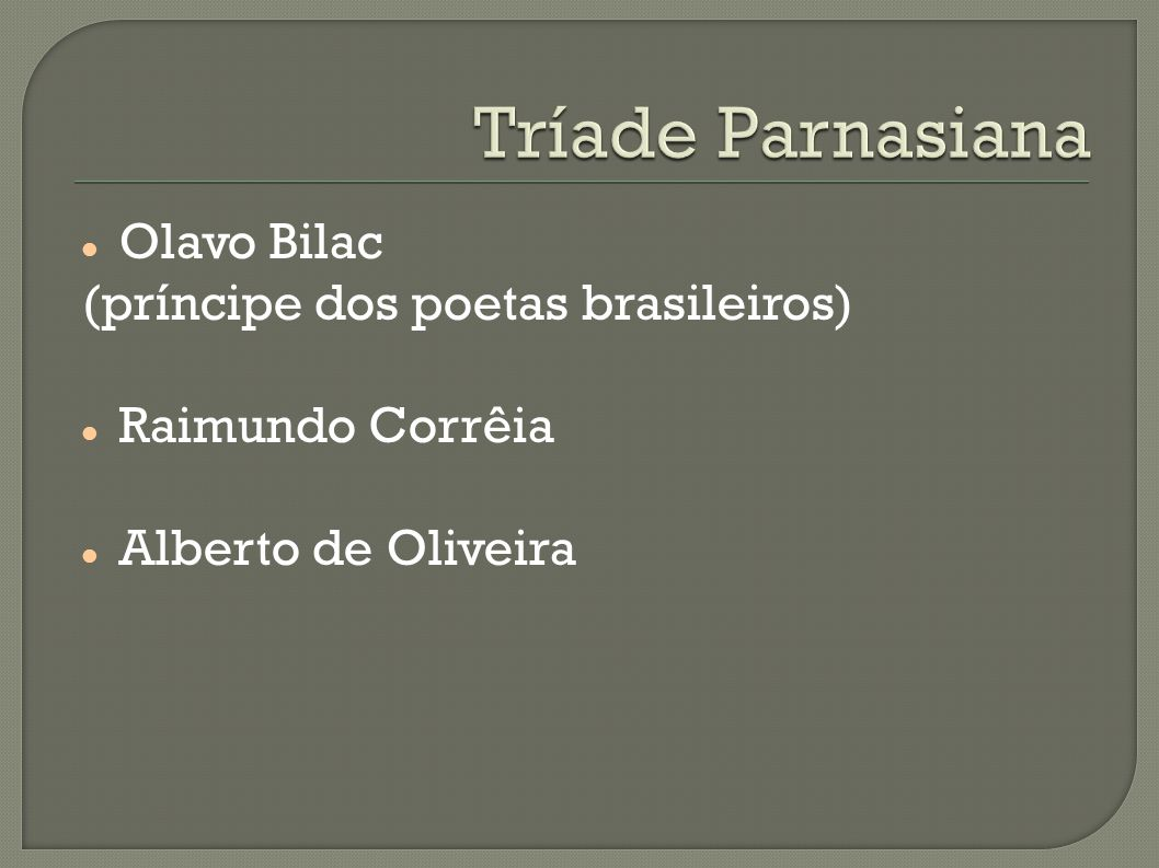 Tríade Parnasiana Olavo Bilac (príncipe dos poetas brasileiros)