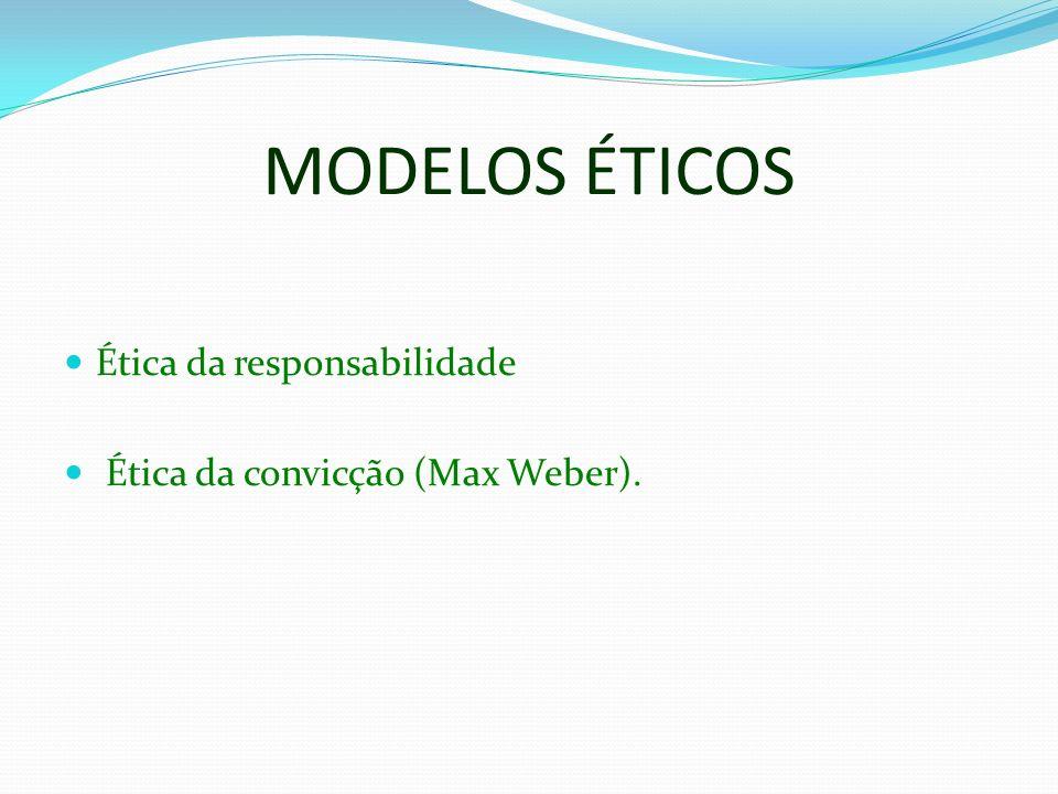 MODELOS ÉTICOS Ética da responsabilidade