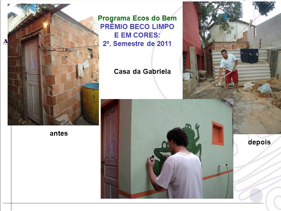 Programa Ecos do Bem PRÊMIO BECO LIMPO. E EM CORES: 2º. Semestre de 2011. Casa da Gabriela. antes.