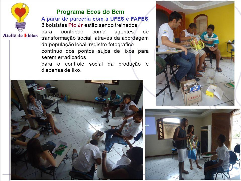 Programa Ecos do Bem A partir de parceria com a UFES e FAPES 8 bolsistas Pic Jr estão sendo treinados.