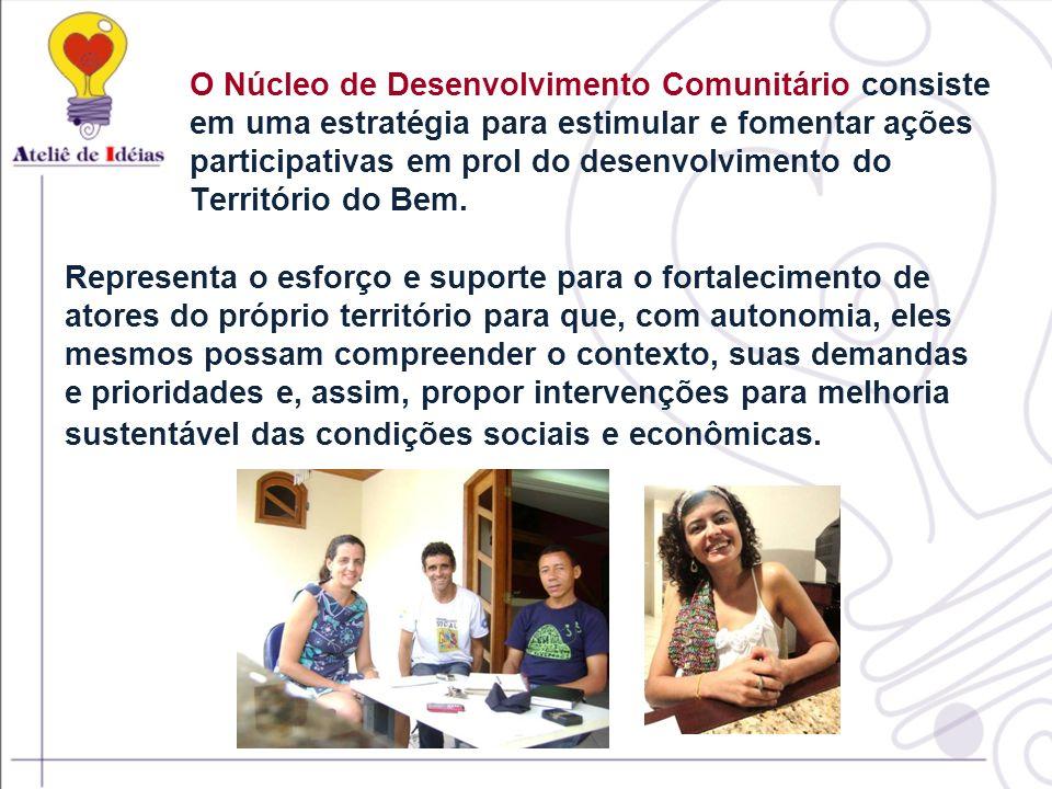 O Núcleo de Desenvolvimento Comunitário consiste em uma estratégia para estimular e fomentar ações participativas em prol do desenvolvimento do Território do Bem.