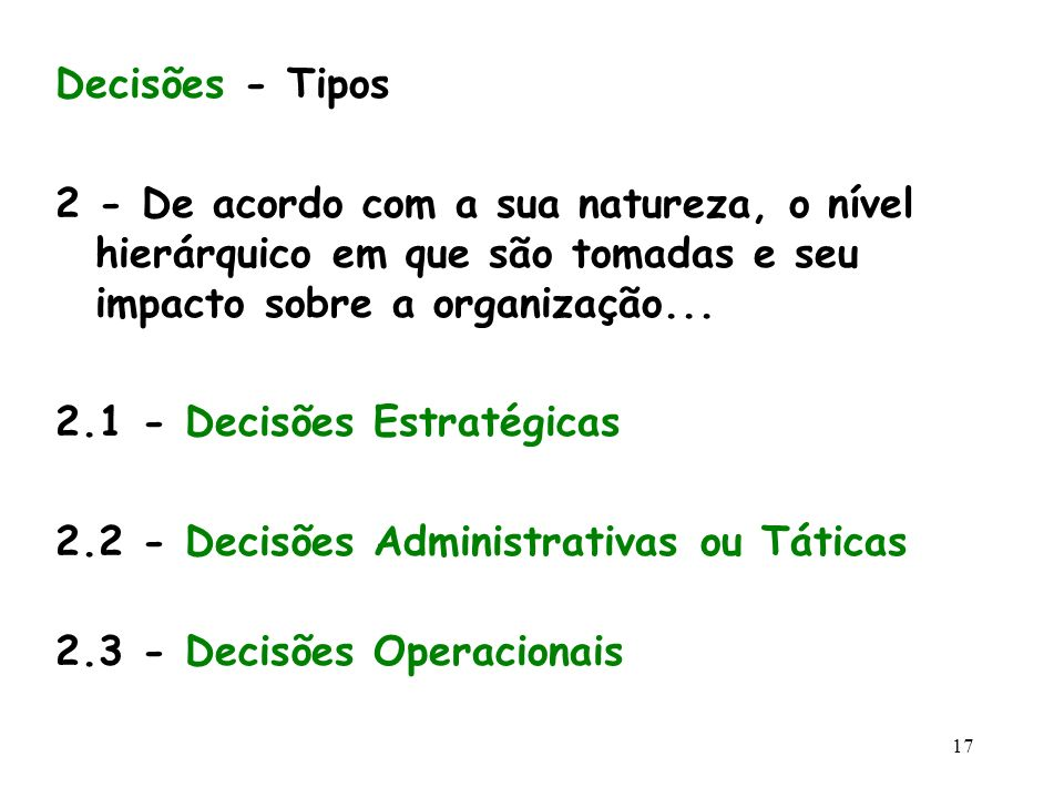 Decisões - Tipos 2 - De acordo com a sua natureza, o nível hierárquico em que são tomadas e seu impacto sobre a organização...