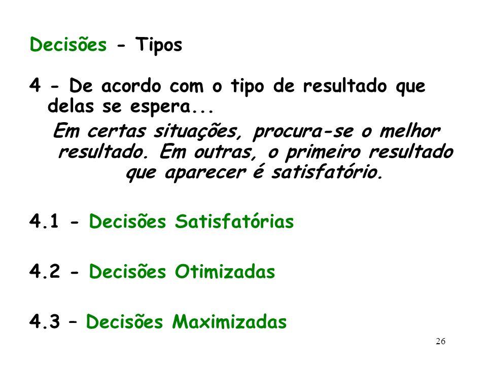 Decisões - Tipos 4 - De acordo com o tipo de resultado que delas se espera...