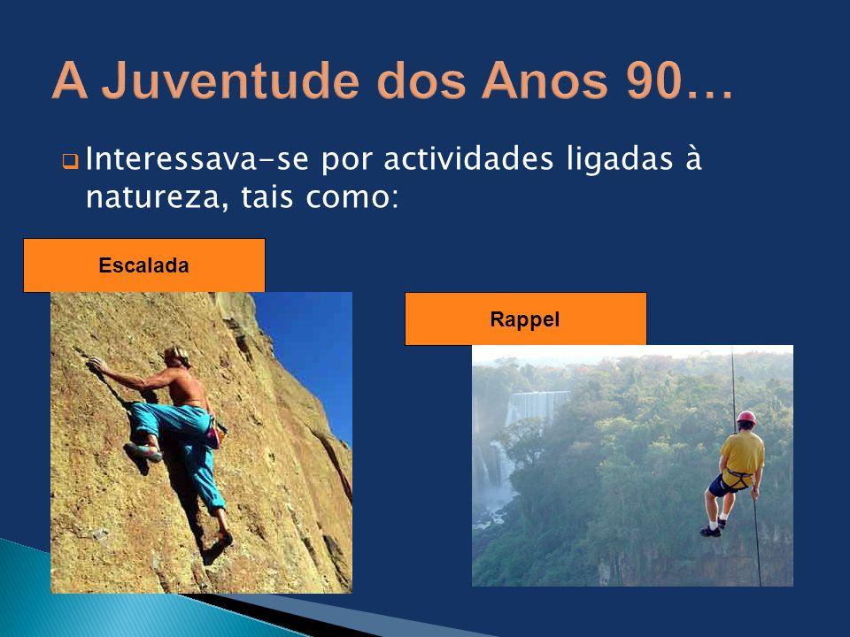 A Juventude dos Anos 90… Interessava-se por actividades ligadas à natureza, tais como: Escalada.