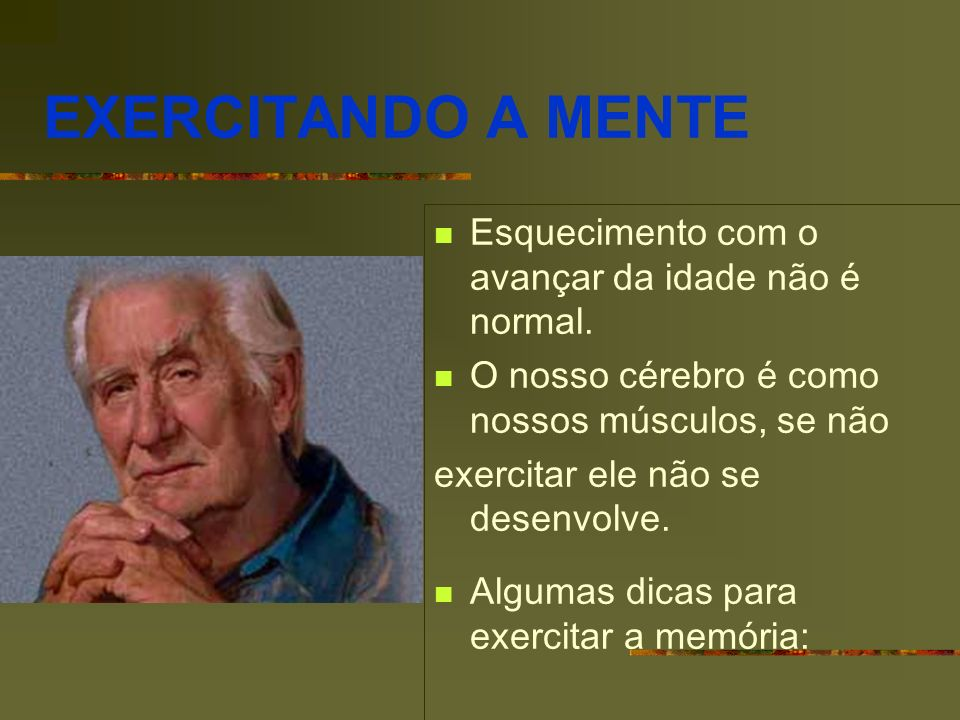EXERCITANDO A MENTE Esquecimento com o avançar da idade não é normal.