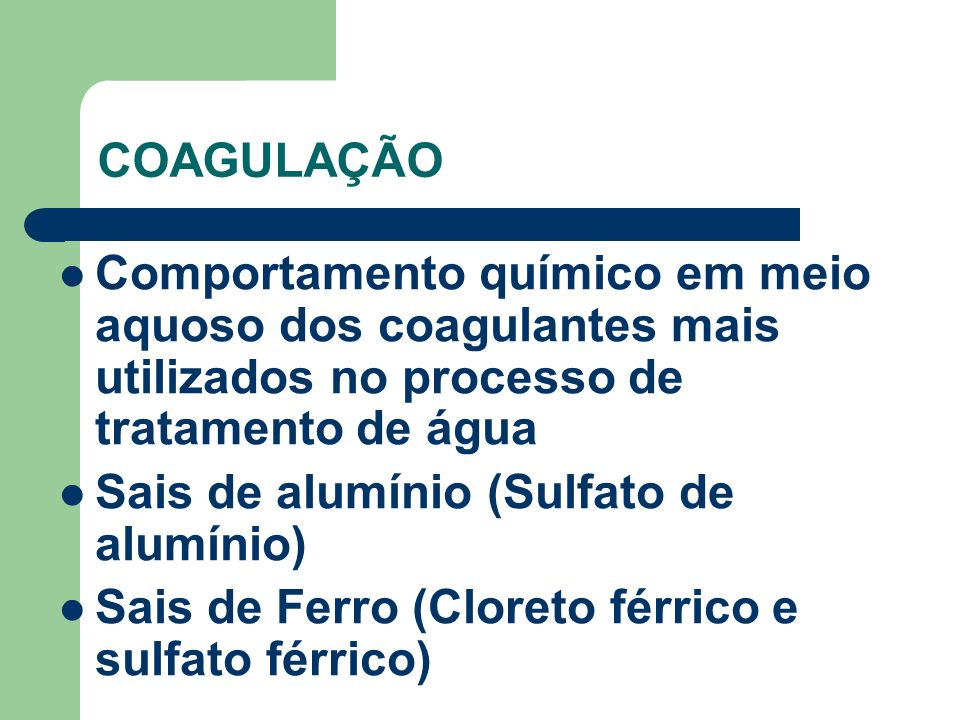 COAGULAÇÃOComportamento químico em meio aquoso dos coagulantes mais utilizados no processo de tratamento de água.