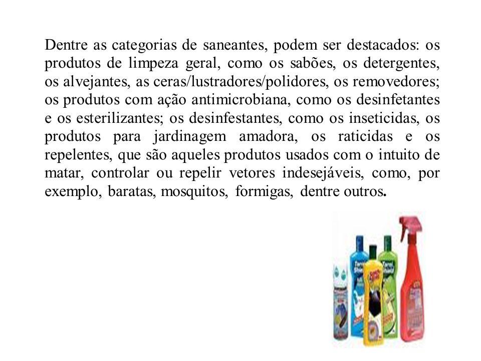 Dentre as categorias de saneantes, podem ser destacados: os produtos de limpeza geral, como os sabões, os detergentes, os alvejantes, as ceras/lustradores/polidores, os removedores; os produtos com ação antimicrobiana, como os desinfetantes e os esterilizantes; os desinfestantes, como os inseticidas, os produtos para jardinagem amadora, os raticidas e os repelentes, que são aqueles produtos usados com o intuito de matar, controlar ou repelir vetores indesejáveis, como, por exemplo, baratas, mosquitos, formigas, dentre outros.
