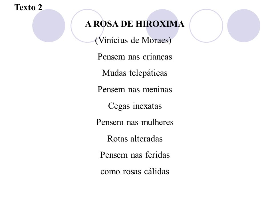 Texto 2 A ROSA DE HIROXIMA. (Vinícius de Moraes) Pensem nas crianças. Mudas telepáticas. Pensem nas meninas.