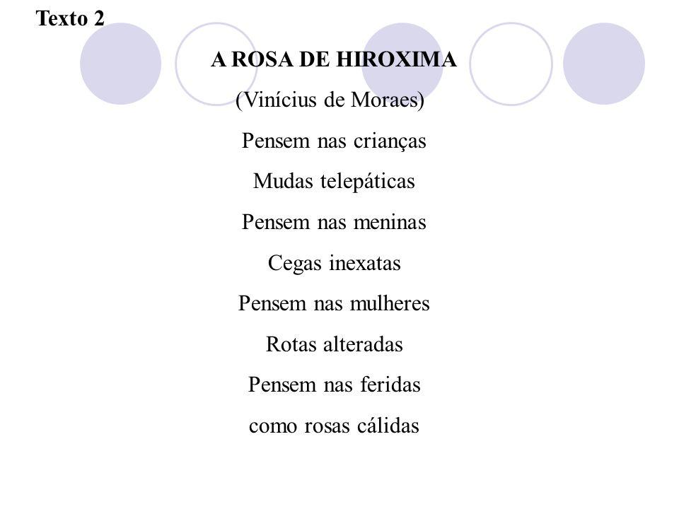Texto 2A ROSA DE HIROXIMA. (Vinícius de Moraes) Pensem nas crianças. Mudas telepáticas. Pensem nas meninas.