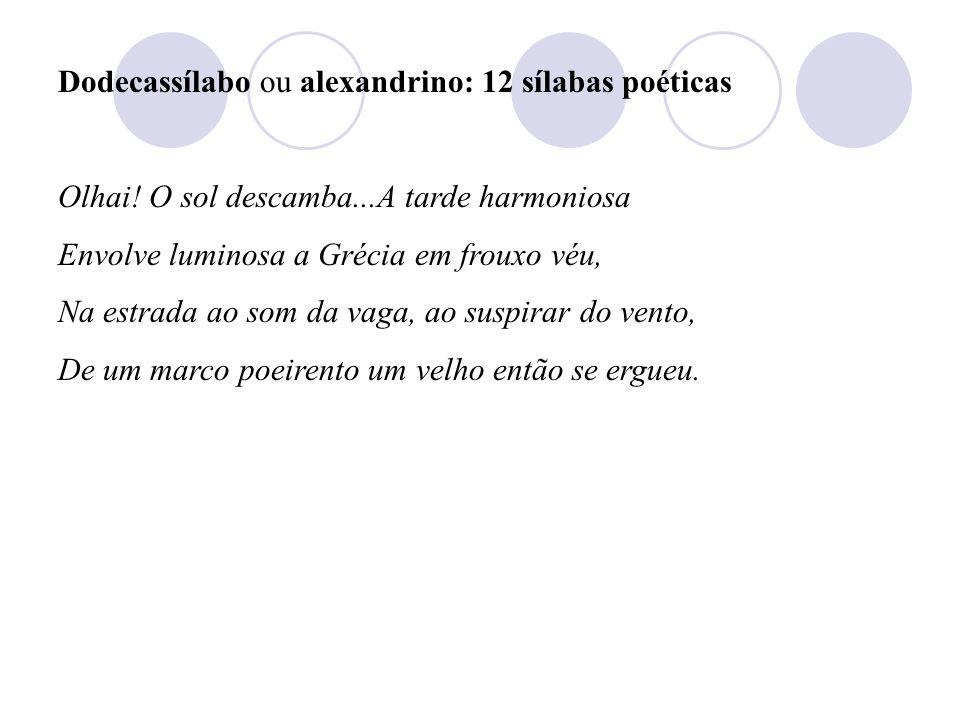 Dodecassílabo ou alexandrino: 12 sílabas poéticas