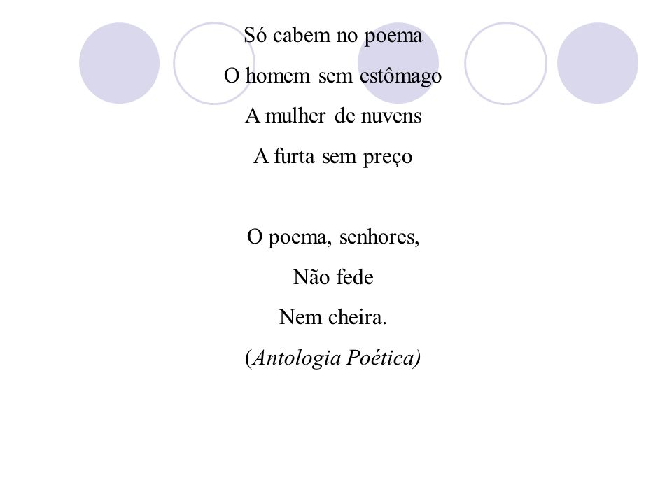 Só cabem no poema O homem sem estômago. A mulher de nuvens. A furta sem preço. O poema, senhores,