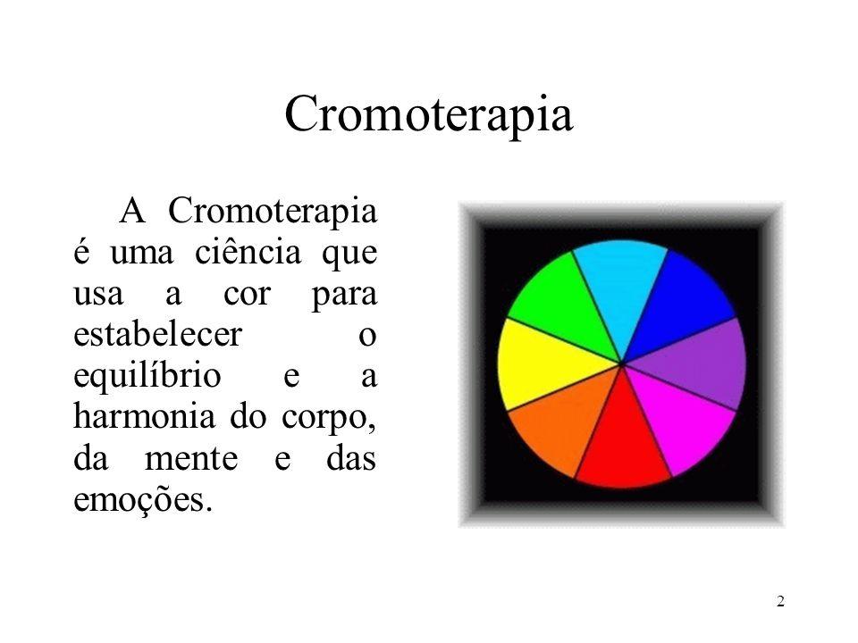 Cromoterapia A Cromoterapia é uma ciência que usa a cor para estabelecer o equilíbrio e a harmonia do corpo, da mente e das emoções.