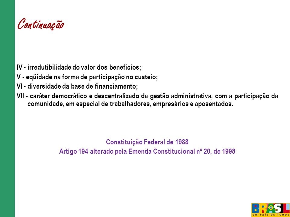 Continuação IV - irredutibilidade do valor dos benefícios;