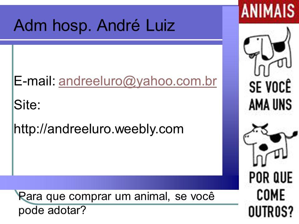 Adm hosp. André Luiz E-mail: andreeluro@yahoo.com.br Site: