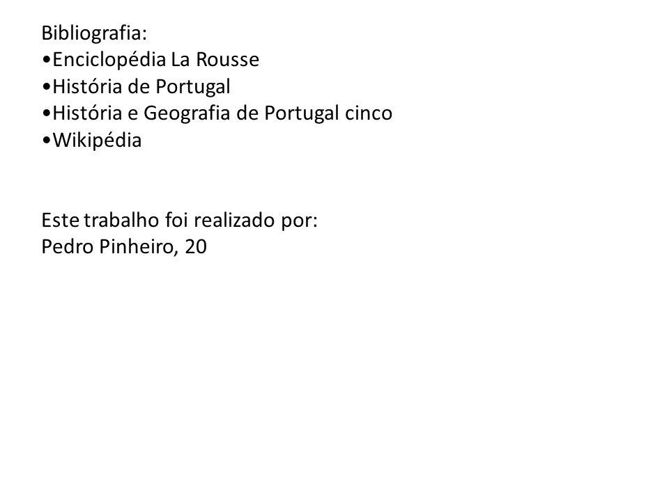 Bibliografia:Enciclopédia La Rousse. História de Portugal. História e Geografia de Portugal cinco. Wikipédia.
