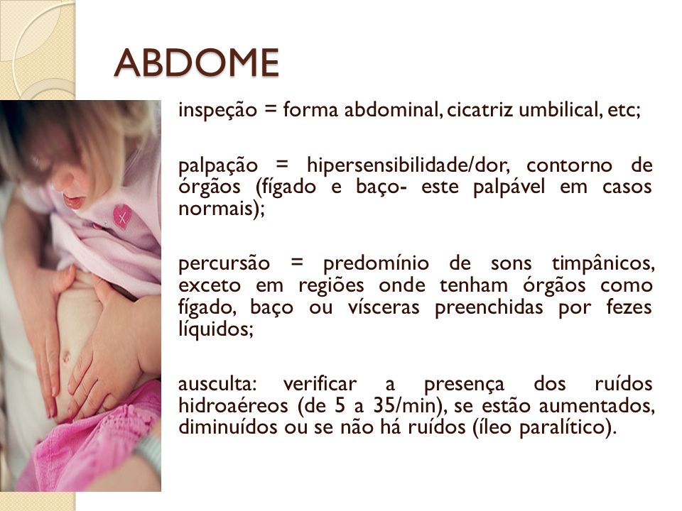 ABDOME inspeção = forma abdominal, cicatriz umbilical, etc;