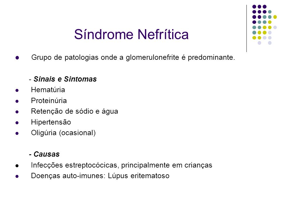 Síndrome Nefrítica Grupo de patologias onde a glomerulonefrite é predominante. - Sinais e Sintomas.