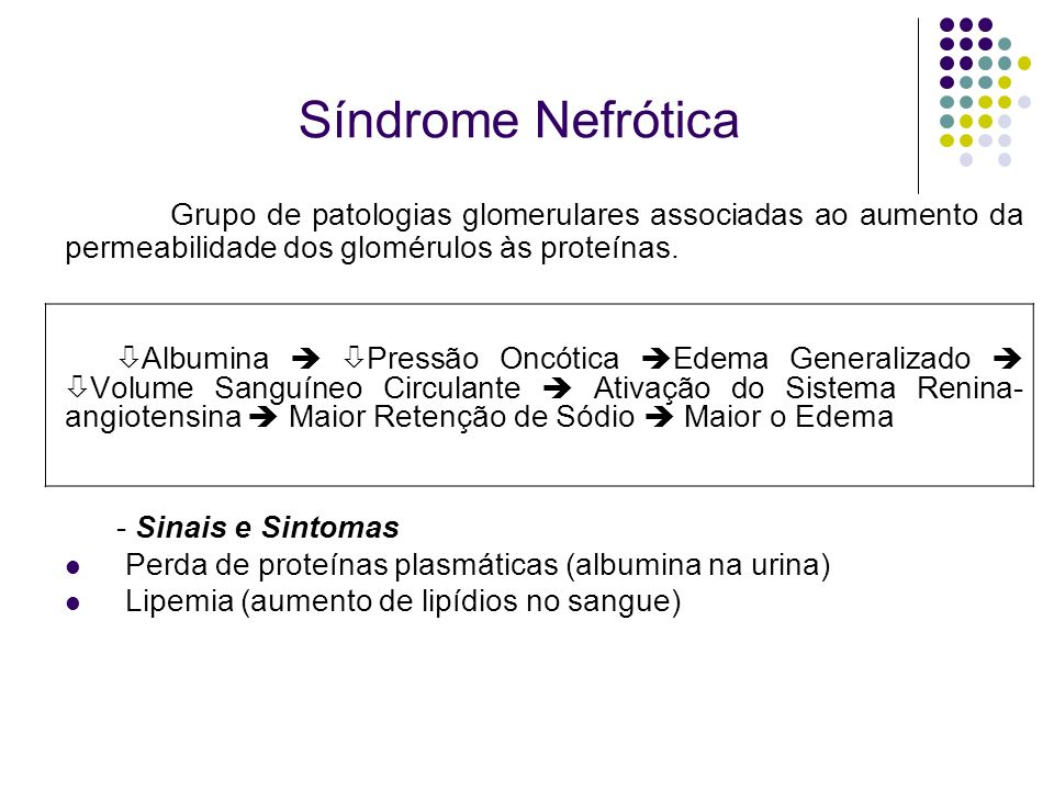 Síndrome NefróticaGrupo de patologias glomerulares associadas ao aumento da permeabilidade dos glomérulos às proteínas.