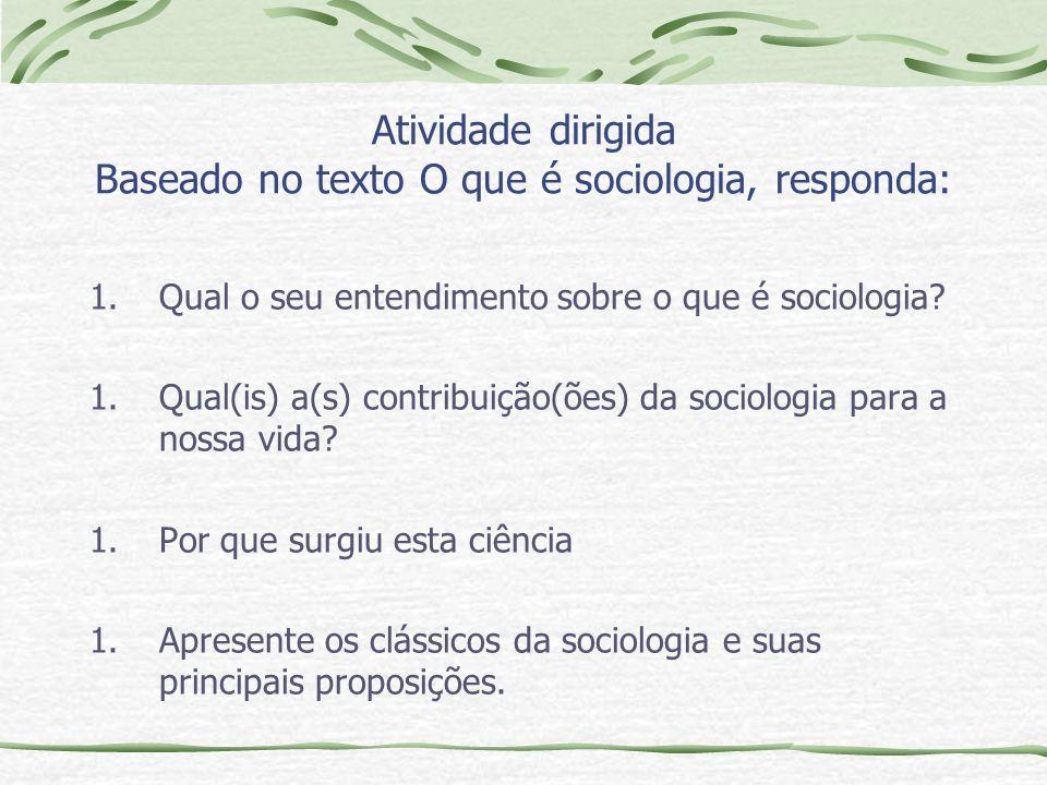 Atividade dirigida Baseado no texto O que é sociologia, responda: