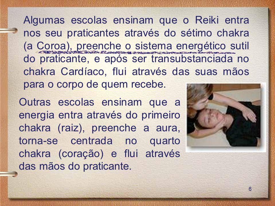 Algumas escolas ensinam que o Reiki entra nos seu praticantes através do sétimo chakra (a Coroa), preenche o sistema energético sutil do praticante, e após ser transubstanciada no chakra Cardíaco, flui através das suas mãos para o corpo de quem recebe.