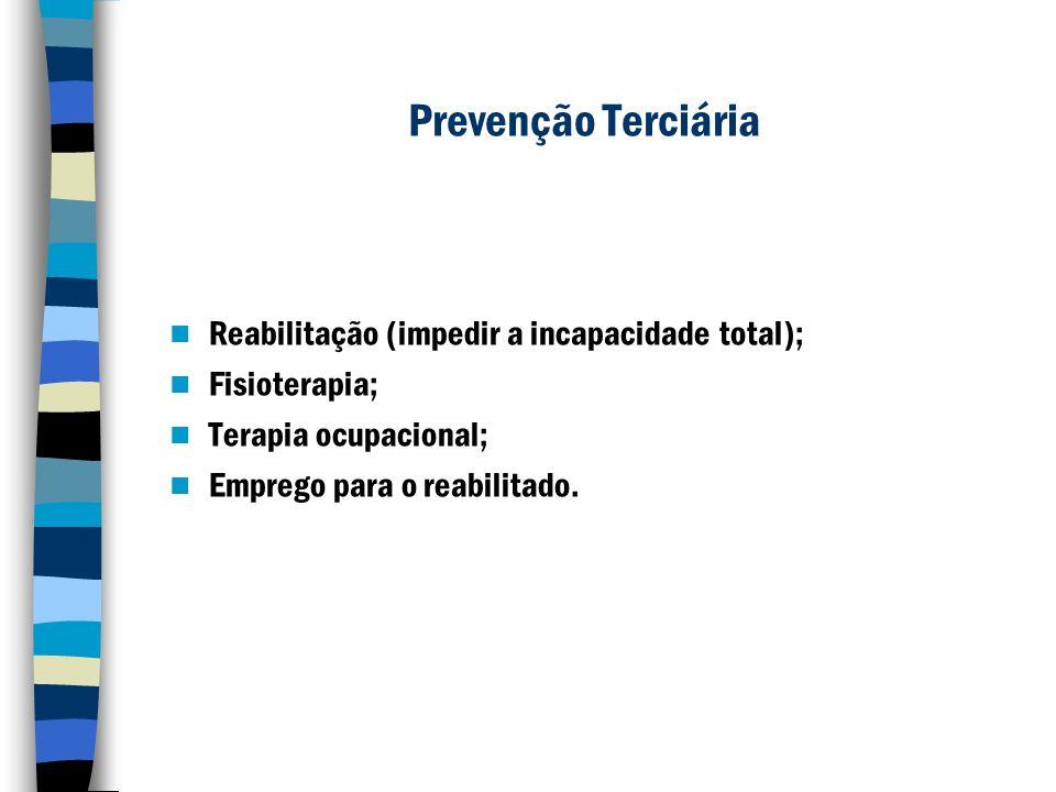 Prevenção Terciária Reabilitação (impedir a incapacidade total);