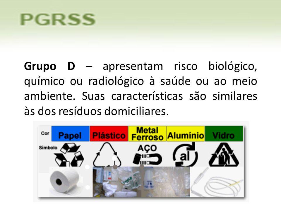 Grupo D – apresentam risco biológico, químico ou radiológico à saúde ou ao meio ambiente.