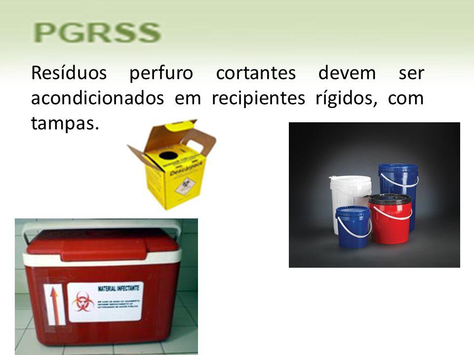 Resíduos perfuro cortantes devem ser acondicionados em recipientes rígidos, com tampas.