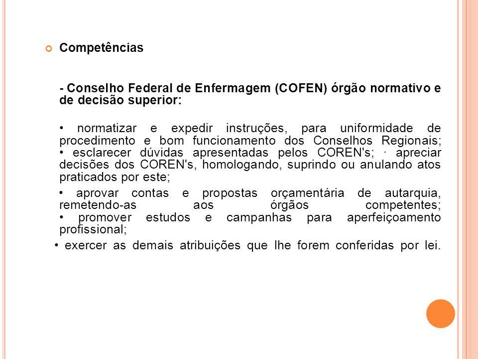 Competências- Conselho Federal de Enfermagem (COFEN) órgão normativo e de decisão superior: