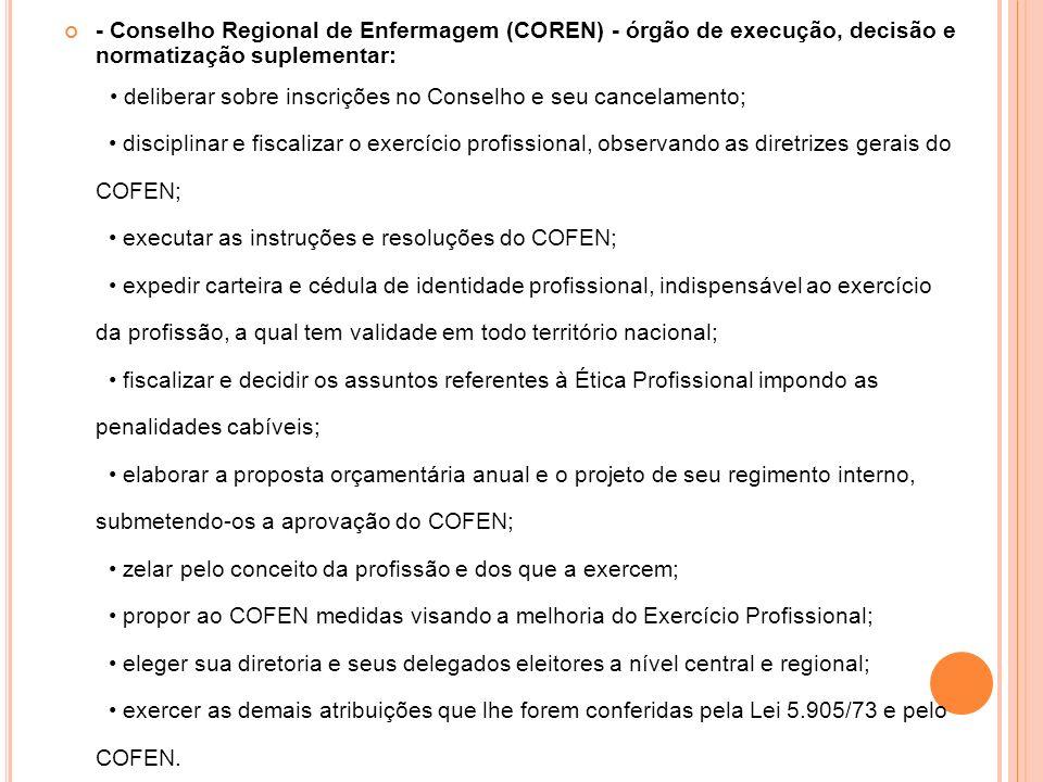 - Conselho Regional de Enfermagem (COREN) - órgão de execução, decisão e normatização suplementar: