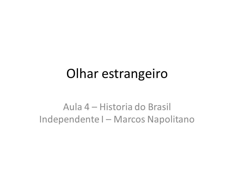 Aula 4 – Historia do Brasil Independente I – Marcos Napolitano