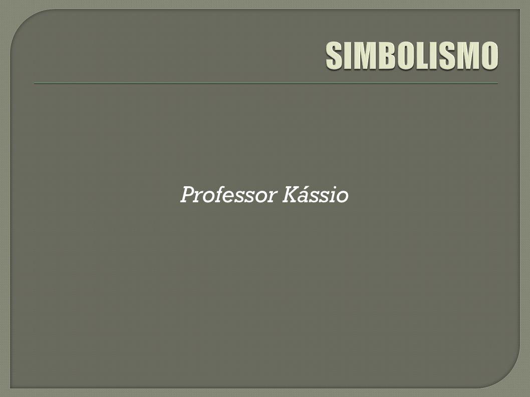 SIMBOLISMO Professor Kássio