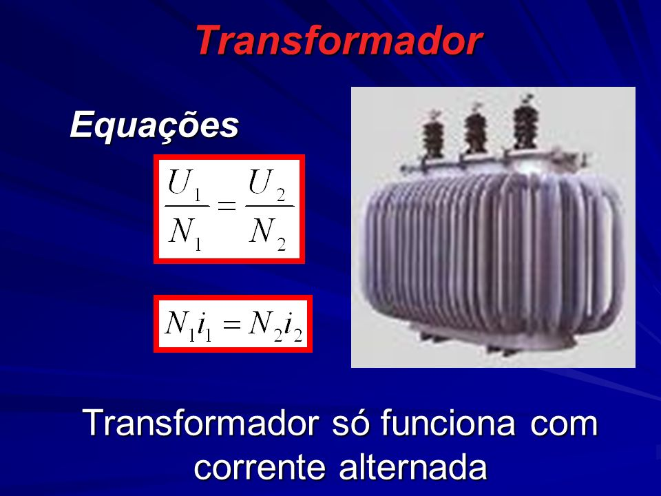 Transformador só funciona com corrente alternada