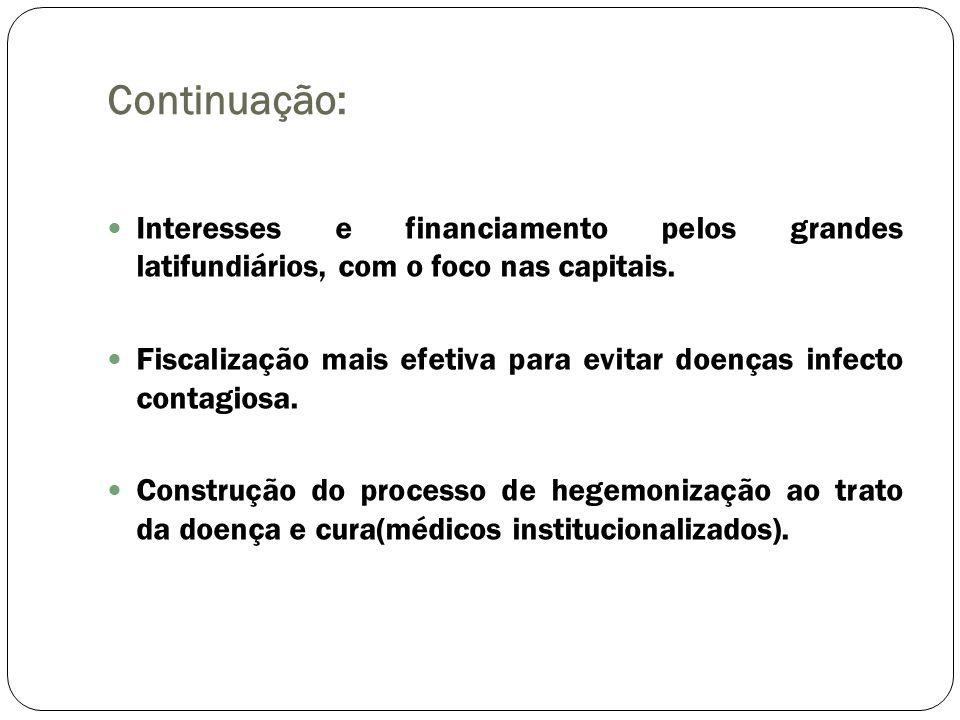Continuação: Interesses e financiamento pelos grandes latifundiários, com o foco nas capitais.