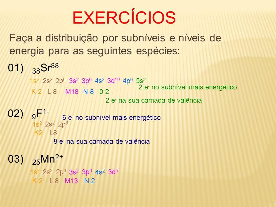 EXERCÍCIOSFaça a distribuição por subníveis e níveis de energia para as seguintes espécies: 01) 38Sr88.