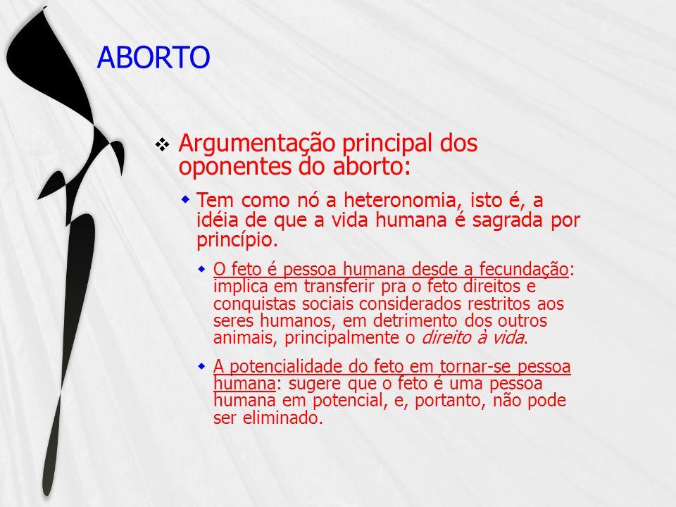 ABORTO Argumentação principal dos oponentes do aborto: