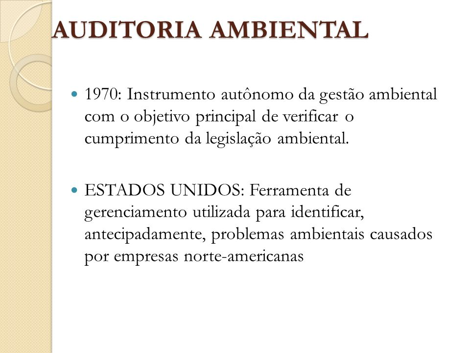 AUDITORIA AMBIENTAL1970: Instrumento autônomo da gestão ambiental com o objetivo principal de verificar o cumprimento da legislação ambiental.
