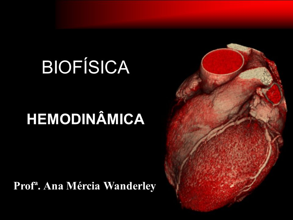 BIOFÍSICA HEMODINÂMICA Profª. Ana Mércia Wanderley