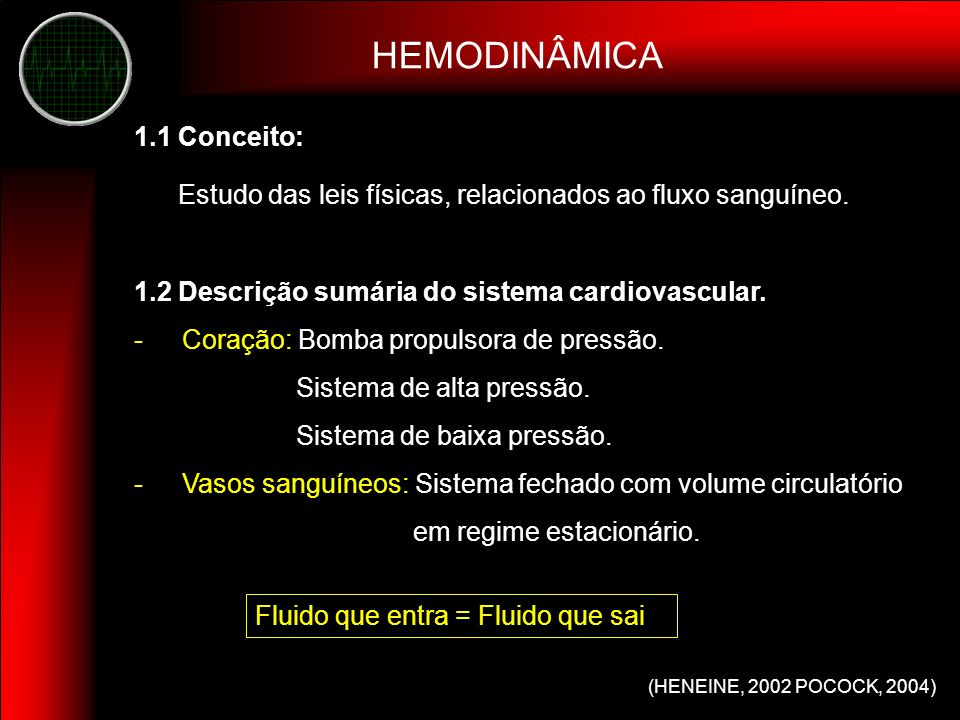 HEMODINÂMICA Estudo das leis físicas, relacionados ao fluxo sanguíneo.