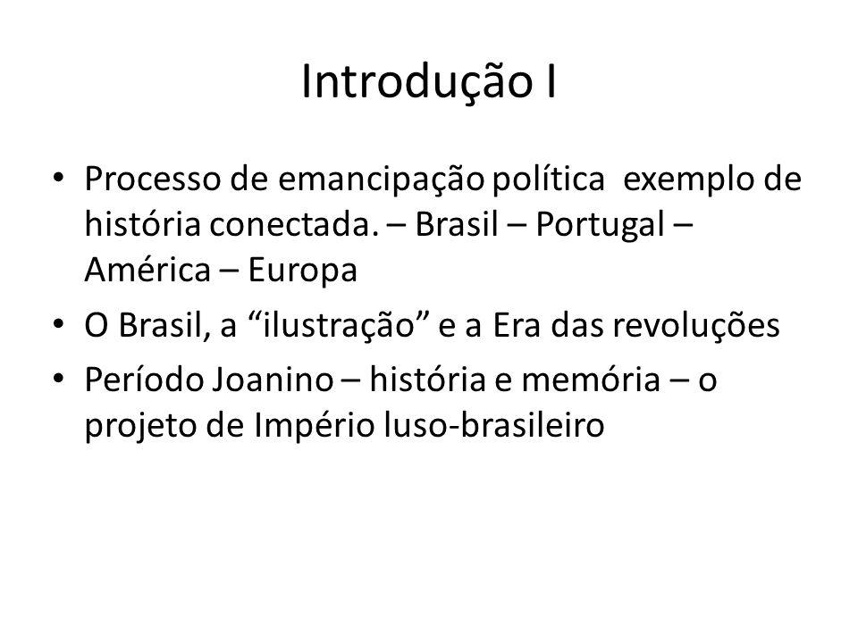 Introdução I Processo de emancipação política exemplo de história conectada. – Brasil – Portugal – América – Europa.