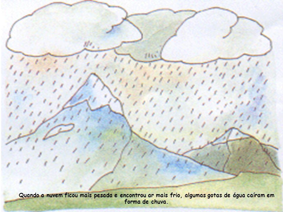 Quando a nuvem ficou mais pesada e encontrou ar mais frio, algumas gotas de água caíram em forma de chuva.
