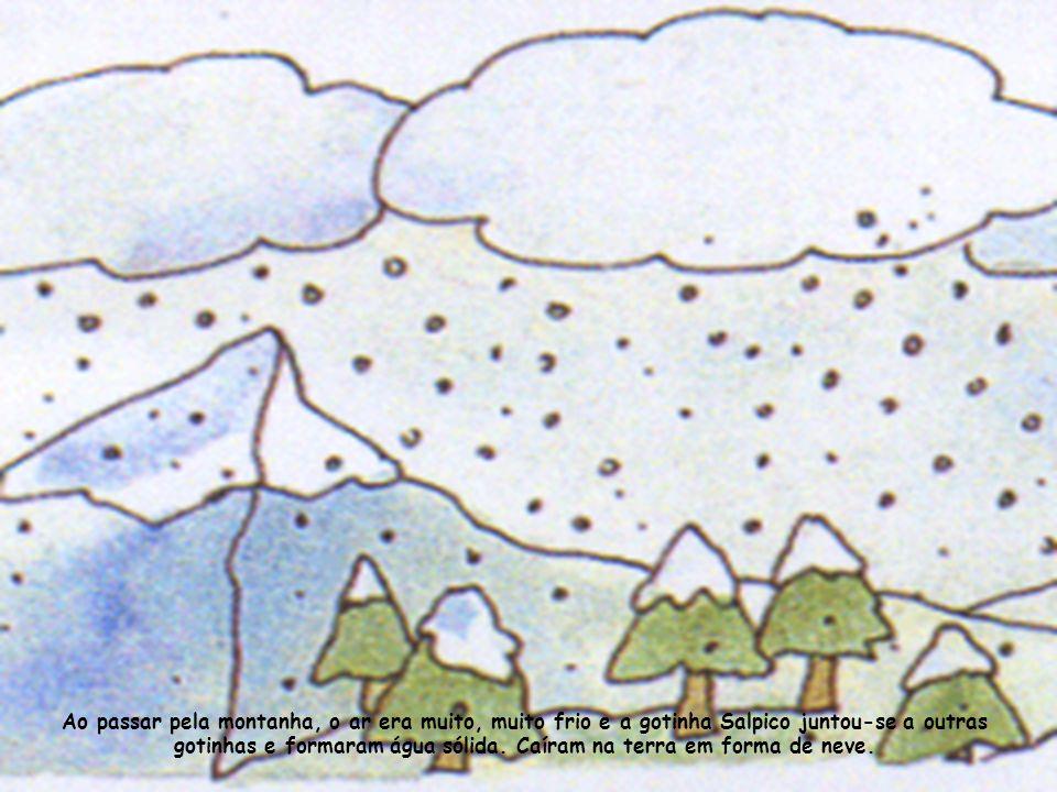 Ao passar pela montanha, o ar era muito, muito frio e a gotinha Salpico juntou-se a outras gotinhas e formaram água sólida.