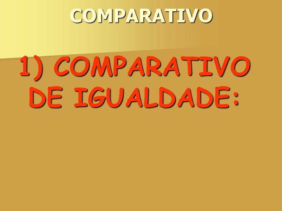 1) COMPARATIVO DE IGUALDADE: