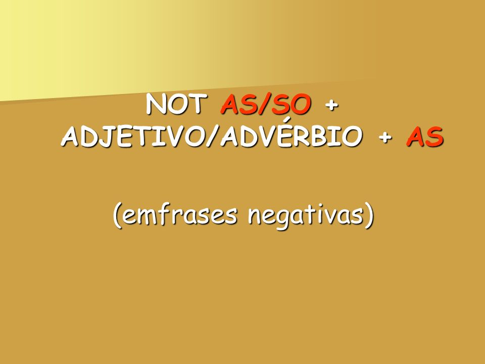 NOT AS/SO + ADJETIVO/ADVÉRBIO + AS