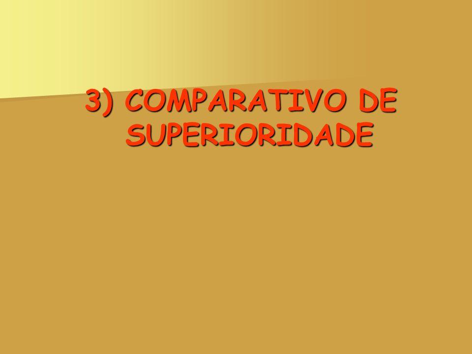 3) COMPARATIVO DE SUPERIORIDADE