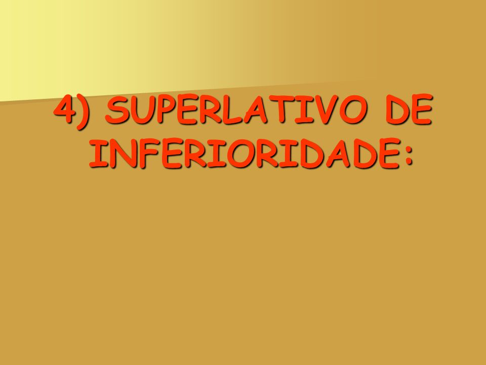 4) SUPERLATIVO DE INFERIORIDADE: