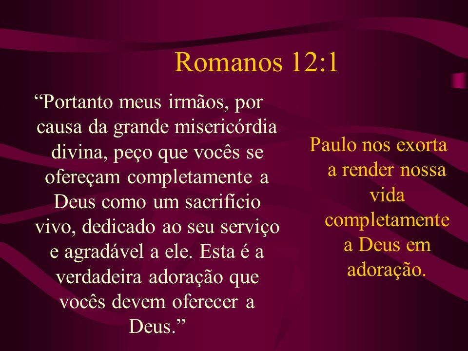 Paulo nos exorta a render nossa vida completamente a Deus em adoração.